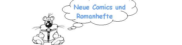Neue Comics und Romanhefte