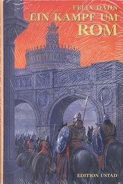 Felix Dahn: Ein Kampf um Rom