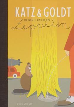Katz und Goldt (Edition Moderne, B.) Der Baum ist köstlich, Graf Zeppelin