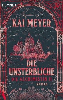 Meyer, K.: Die Alchimisten-Saga 2 - Die Unsterbliche