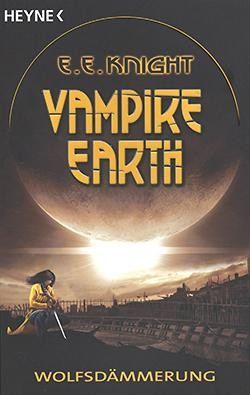Knight, E. E.: Vampire Earth 2 - Wolfsdämmerung