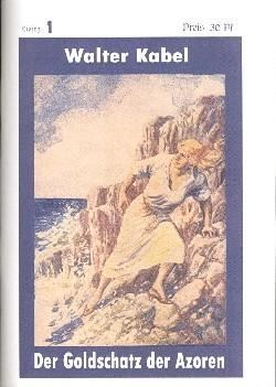Walter Kabel: Goldschatz der Azoren (Reprints) Nr. 1-60 (neu) Romanheftreprints