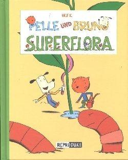 Pelle und Bruno: Superflora